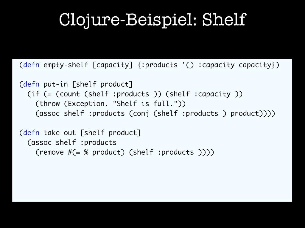 Clojure-Beispiel: Shelf (defn empty-shelf [capa...