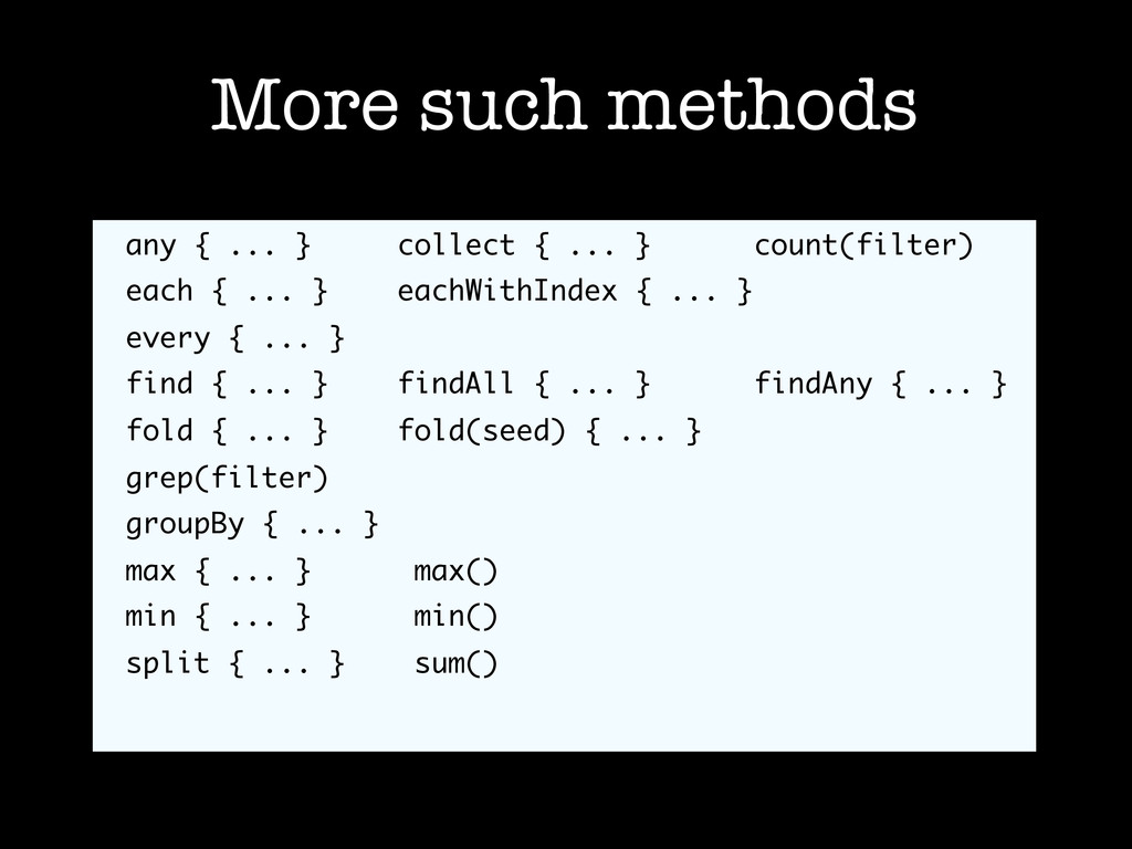 More such methods any { ... } collect { ... } c...