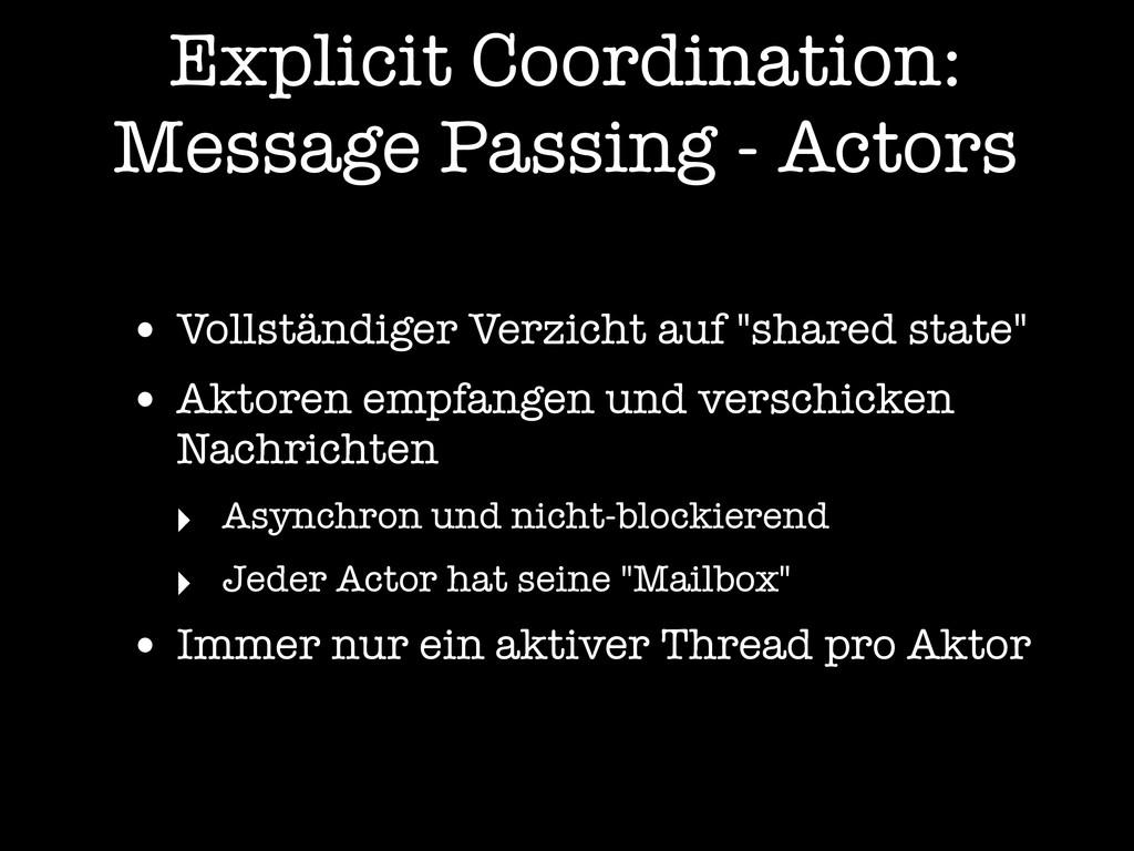 Explicit Coordination: Message Passing - Actors...