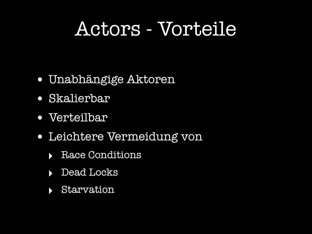 Actors - Vorteile • Unabhängige Aktoren • Skali...