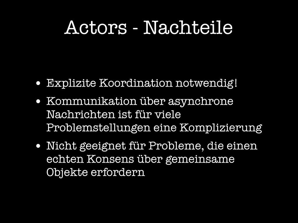 Actors - Nachteile • Explizite Koordination not...