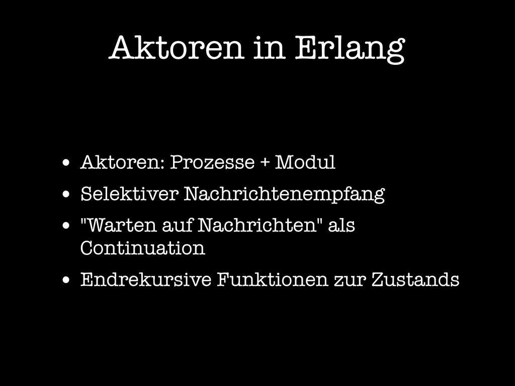 Aktoren in Erlang • Aktoren: Prozesse + Modul •...