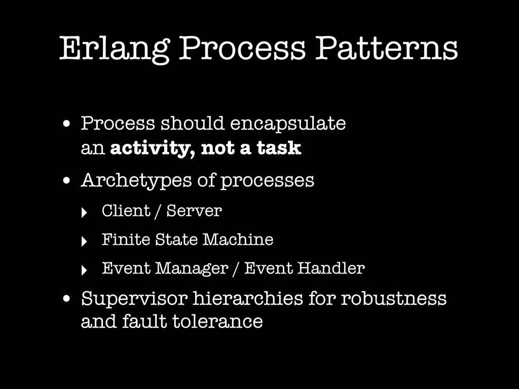 Erlang Process Patterns • Process should encaps...