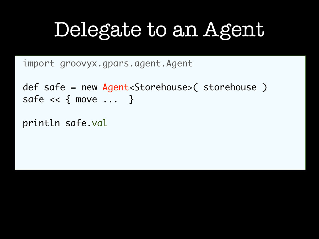 Delegate to an Agent import groovyx.gpars.agent...