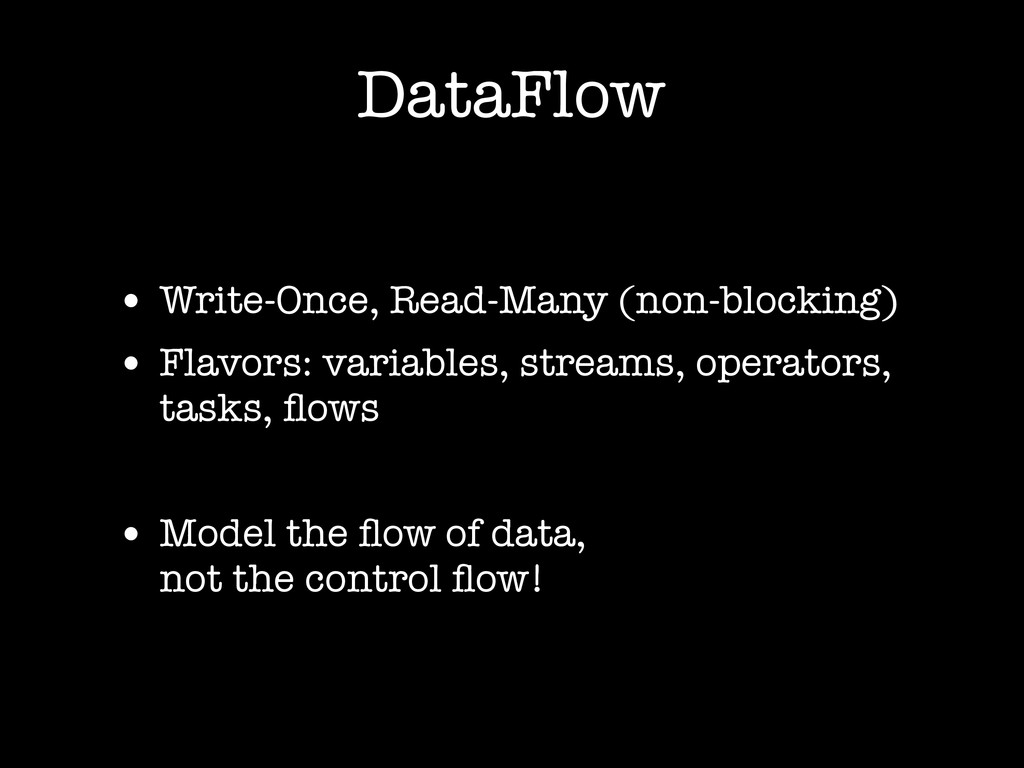 DataFlow • Write-Once, Read-Many (non-blocking)...