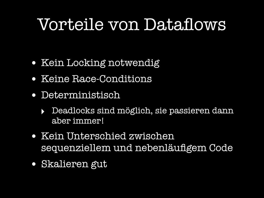 Vorteile von Dataflows • Kein Locking notwendig ...