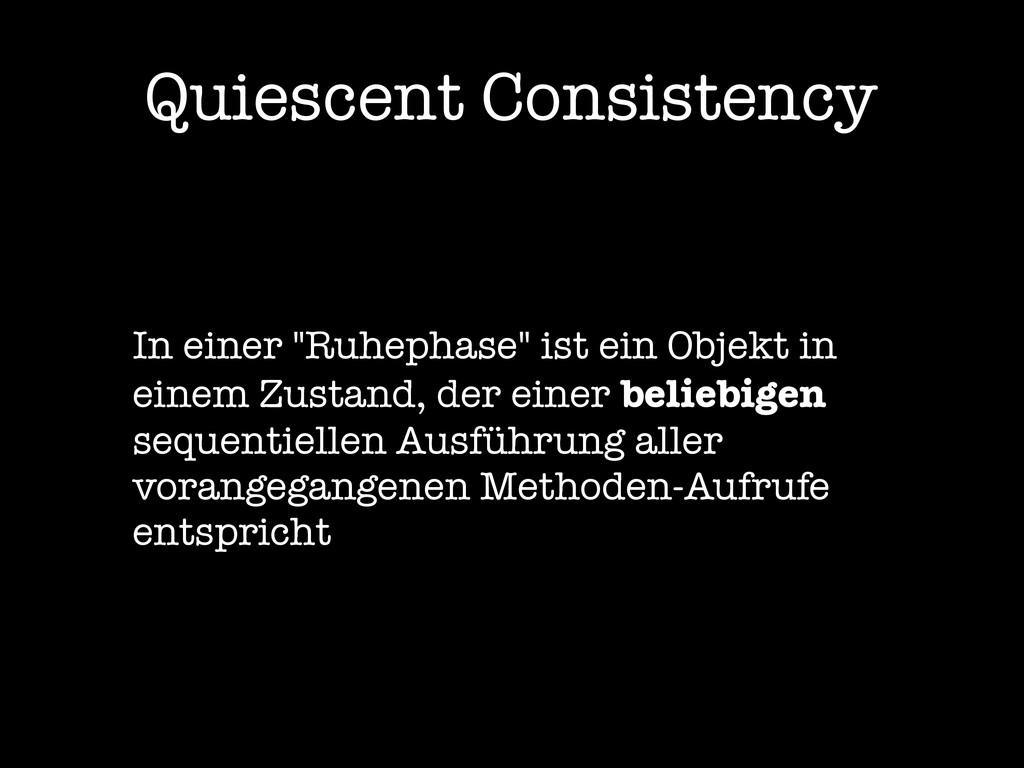 """Quiescent Consistency In einer """"Ruhephase"""" ist ..."""