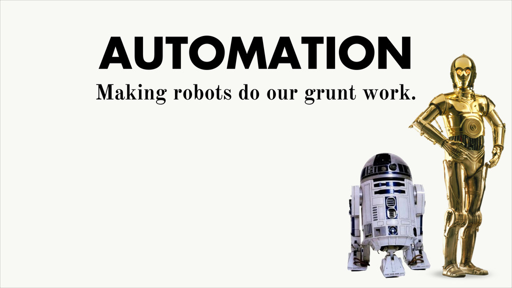 AUTOMATION Making robots do our grunt work.