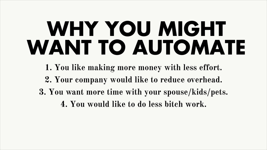 WHY YOU MIGHT WANT TO AUTOMATE 1. You like maki...