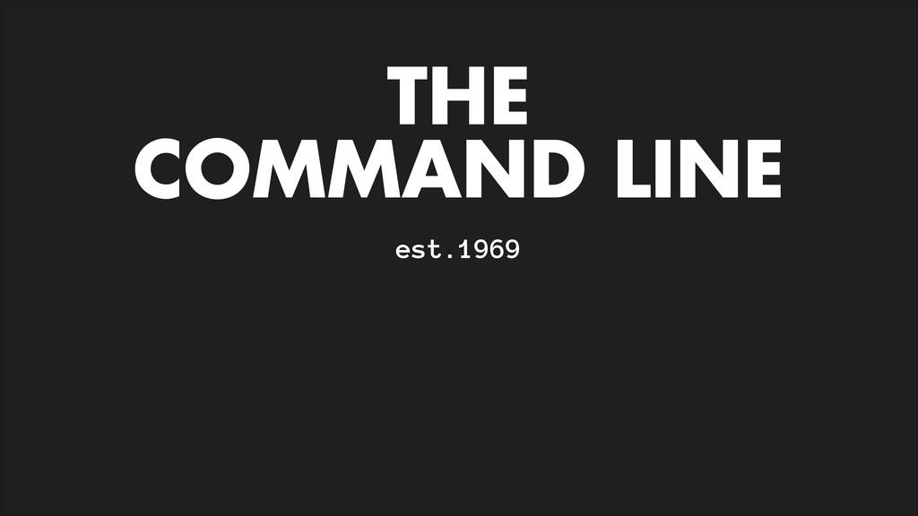 THE COMMAND LINE est.1969