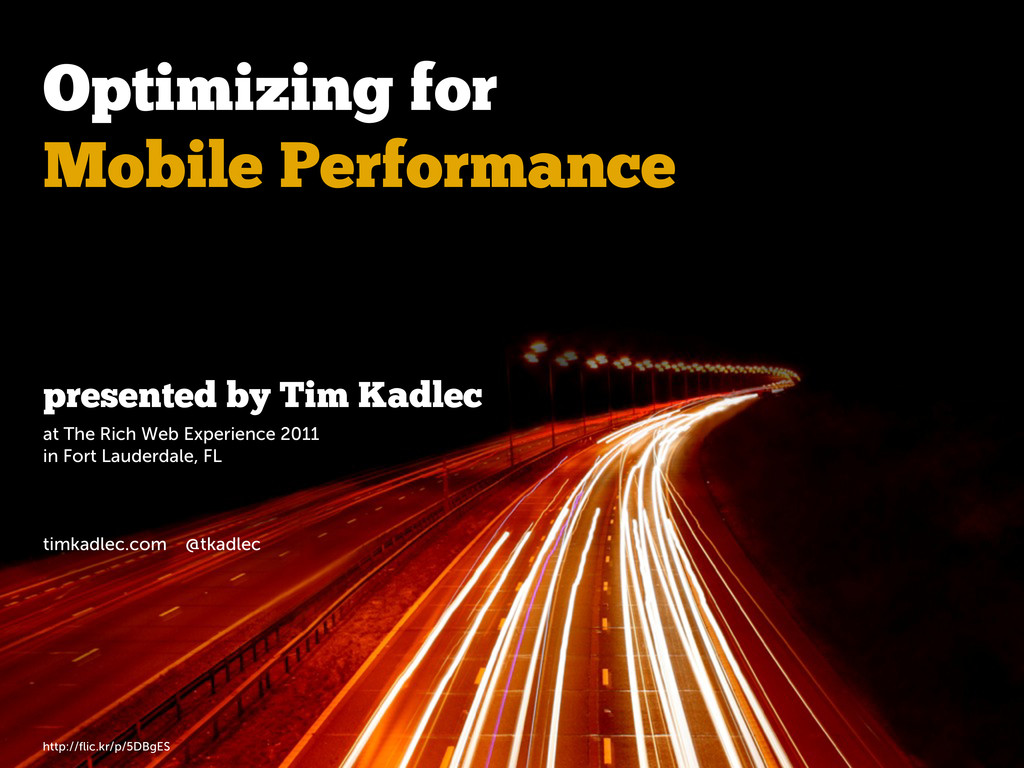 http://flic.kr/p/5DBgES Optimizing for Mobile Pe...