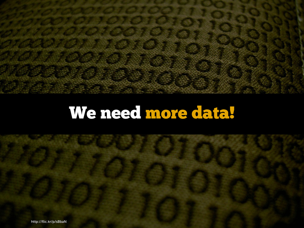 http://flic.kr/p/sBbaN We need more data!