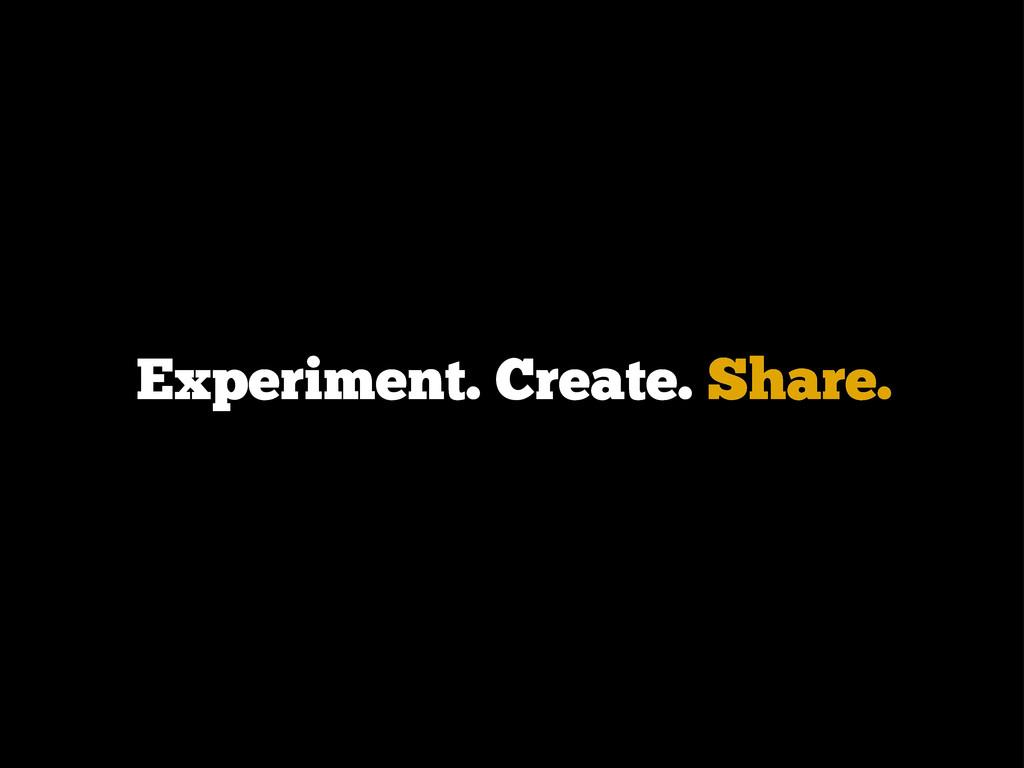 Experiment. Create. Share.