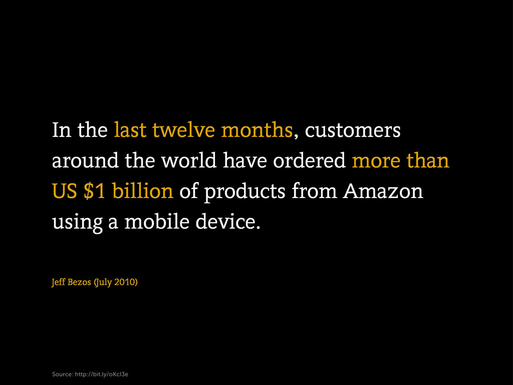 Jeff Bezos (July 2010) In the last twelve month...