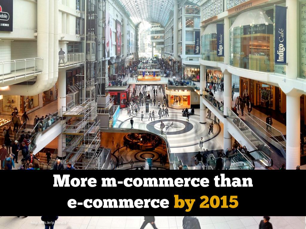 http://flic.kr/p/9trsE9 More m-commerce than e-c...