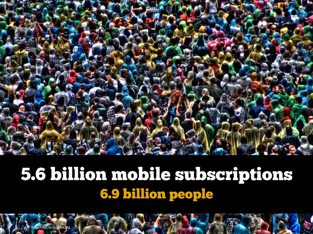 http://flic.kr/p/68NZhL 5.6 billion mobile subsc...