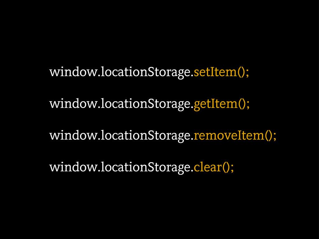 window.locationStorage.setItem(); window.locati...