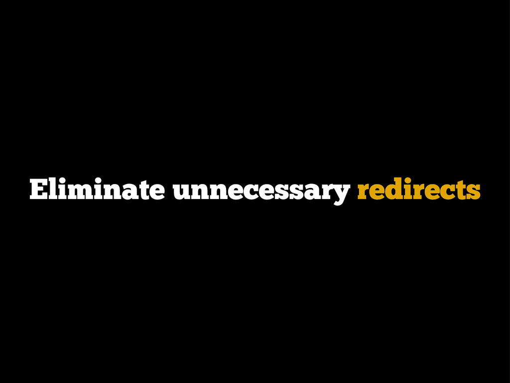 Eliminate unnecessary redirects