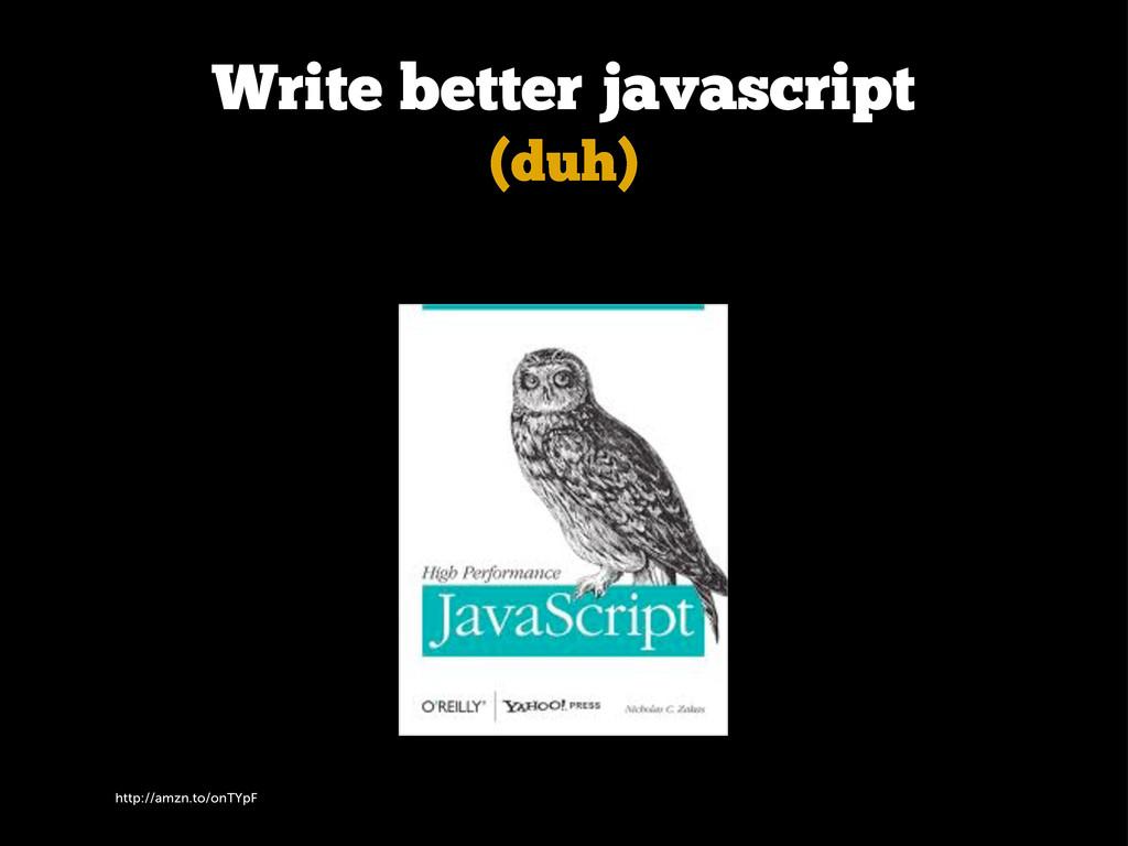 http://amzn.to/onTYpF Write better javascript (...