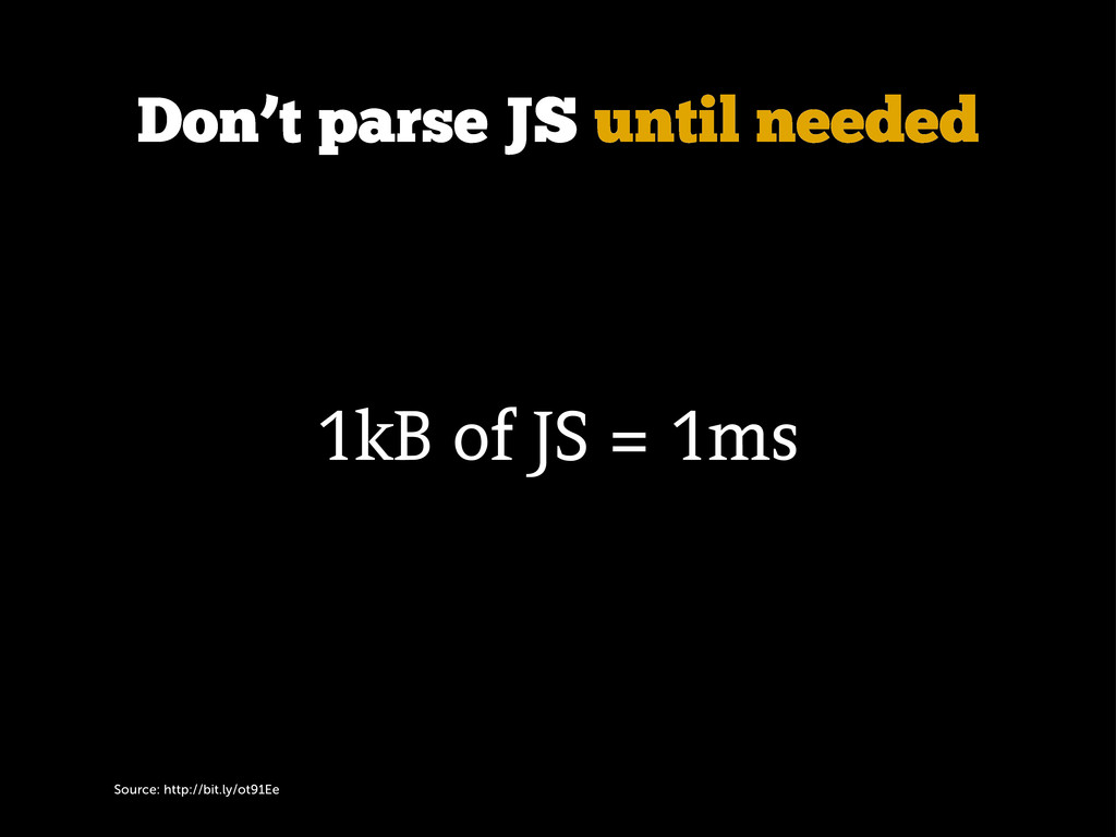 Source: http://bit.ly/ot91Ee Don't parse JS unt...