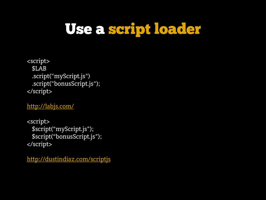 "Use a script loader <script> $LAB .script(""mySc..."