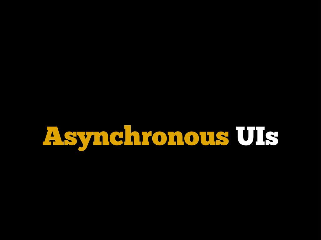 Asynchronous UIs