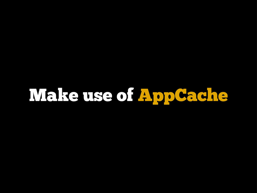 Make use of AppCache