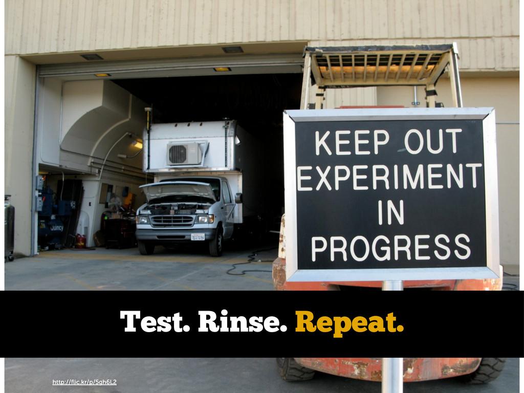 http://flic.kr/p/5gh6L2 Test. Rinse. Repeat.