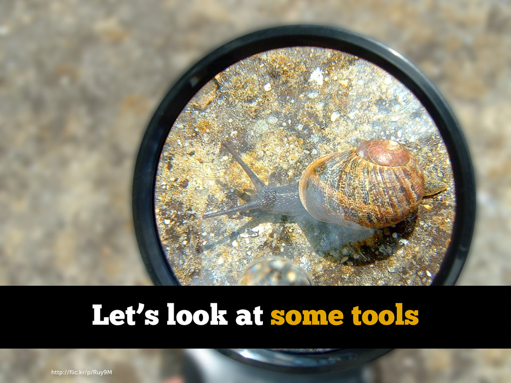 http://flic.kr/p/Ruy9M Let's look at some tools
