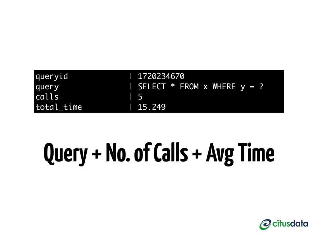 queryid   1720234670 query   SELECT * FROM x WH...