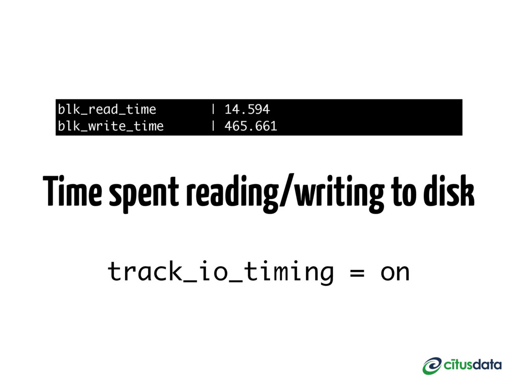 blk_read_time   14.594 blk_write_time   465.661...