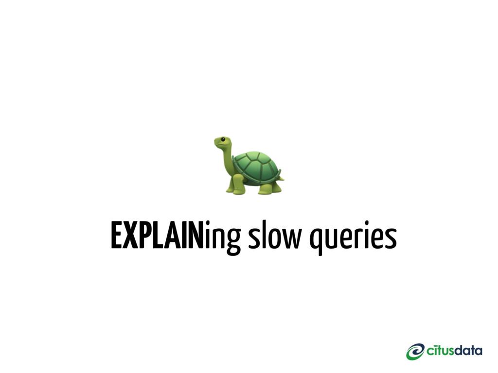 EXPLAINing slow queries