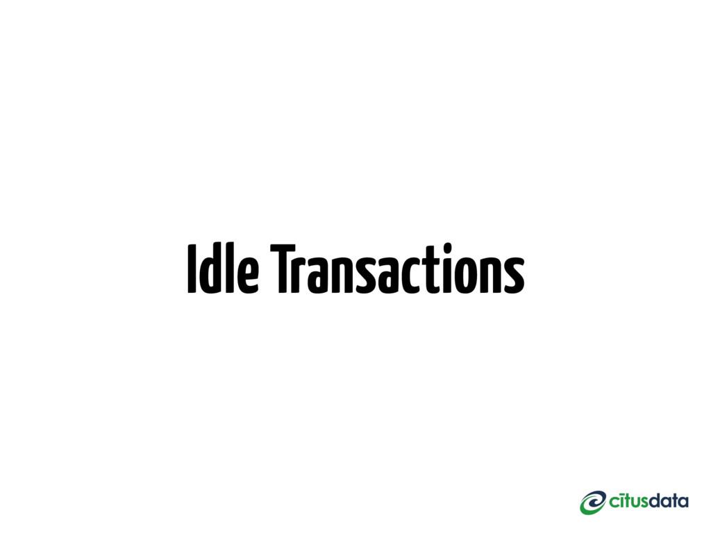 Idle Transactions
