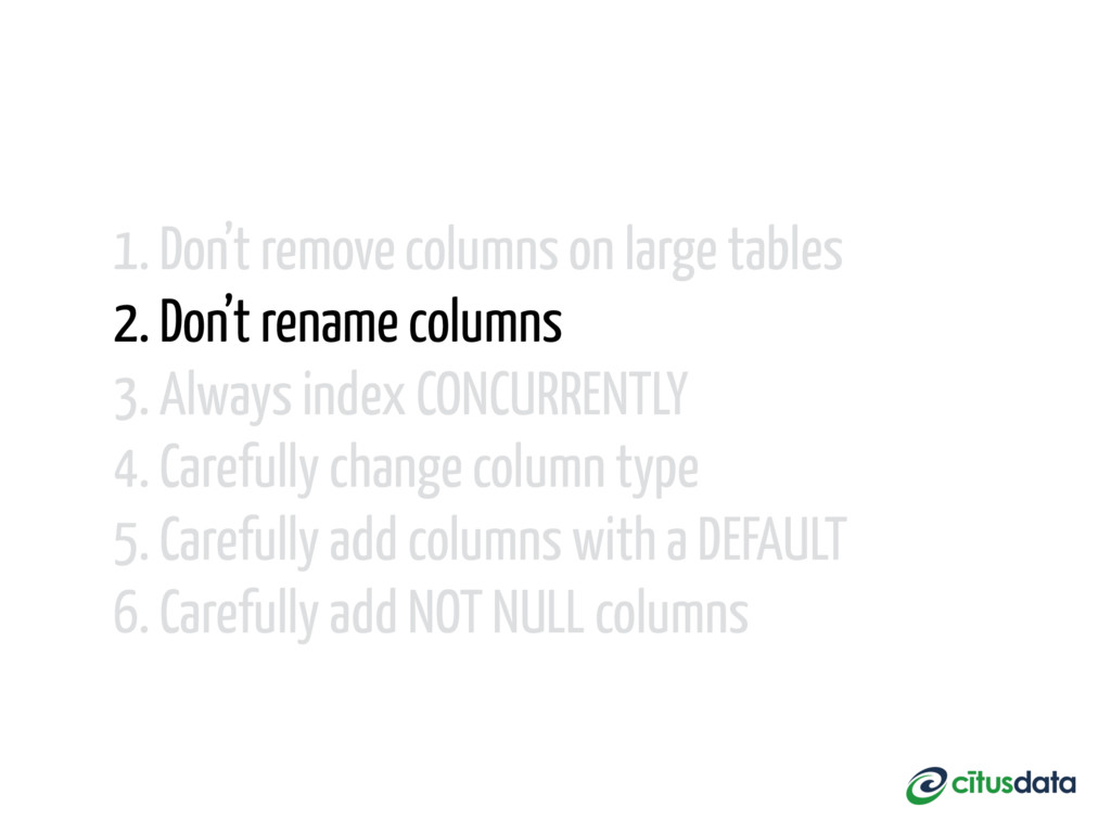 1. Don't remove columns on large tables 2. Don'...