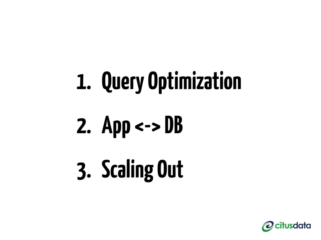 1. Query Optimization 2. App <-> DB 3. Scaling ...