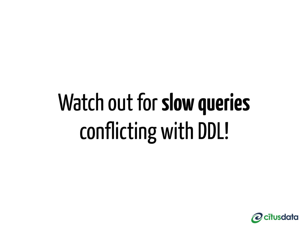 Watch out for slow queries conflicting with DDL!