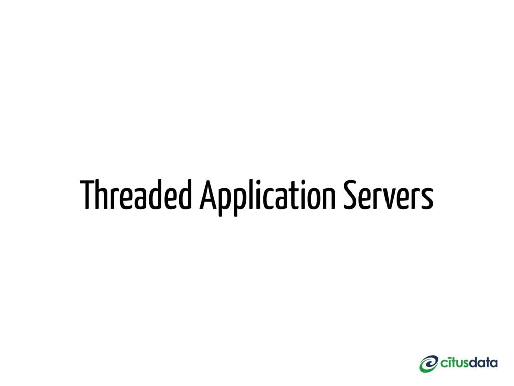 Threaded Application Servers