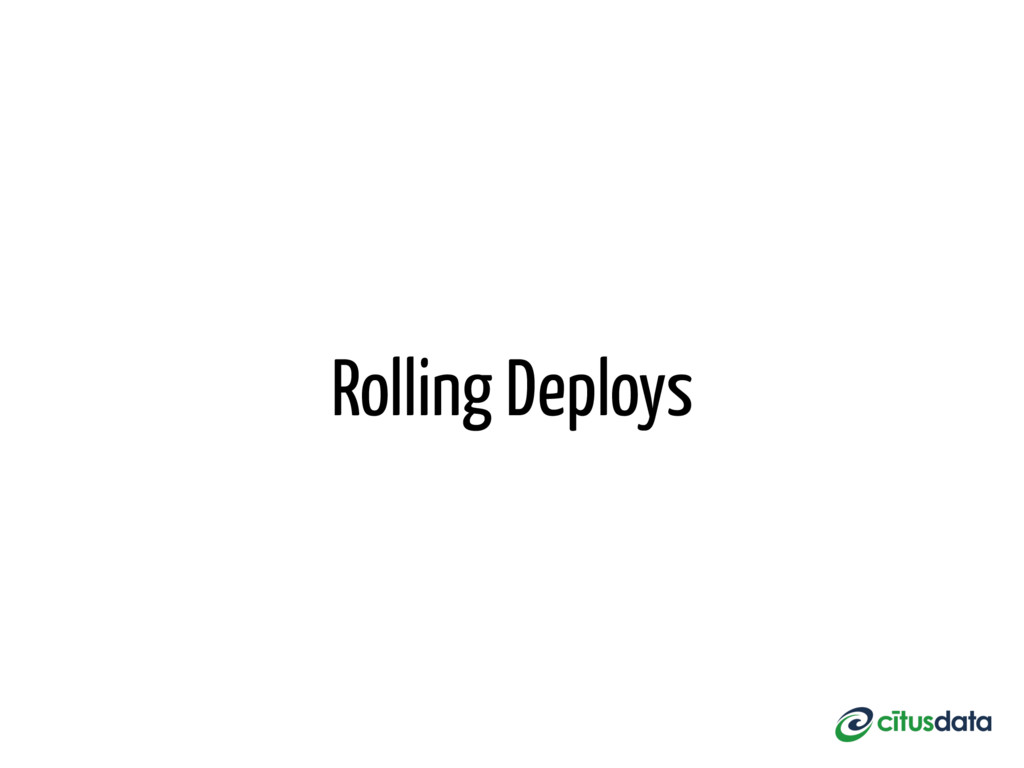 Rolling Deploys