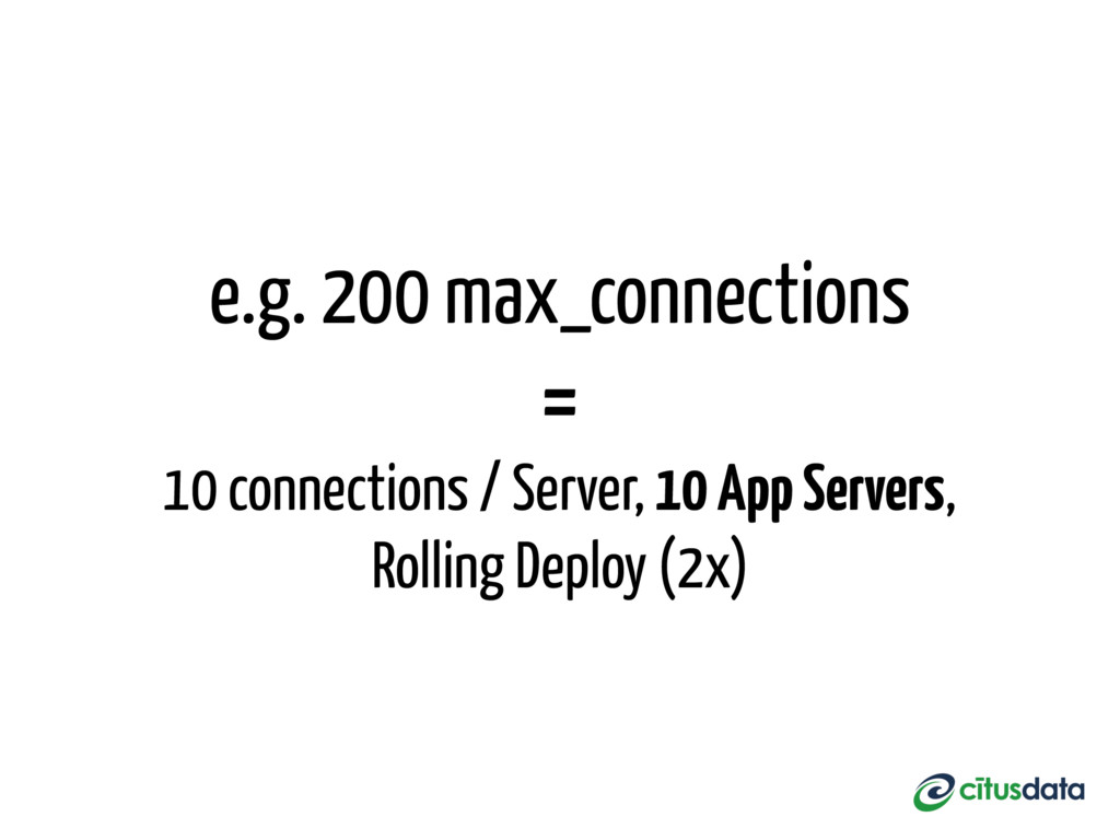 e.g. 200 max_connections = 10 connections / Ser...