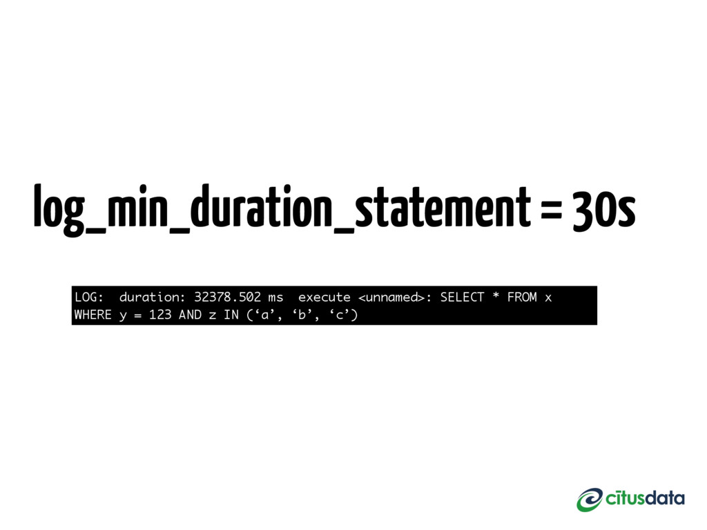 LOG: duration: 32378.502 ms execute <unnamed>: ...