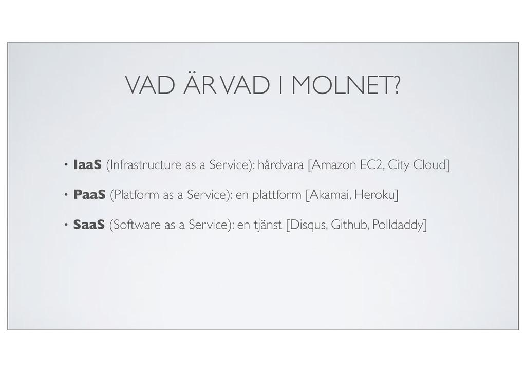 VAD ÄR VAD I MOLNET? • IaaS (Infrastructure as ...