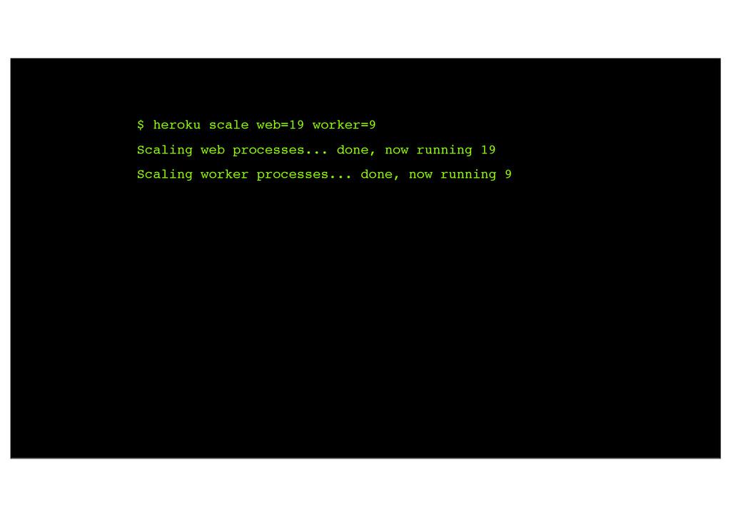 $ heroku scale web=19 worker=9 Scaling web proc...