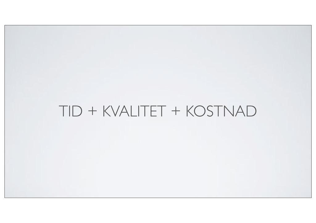 TID + KVALITET + KOSTNAD