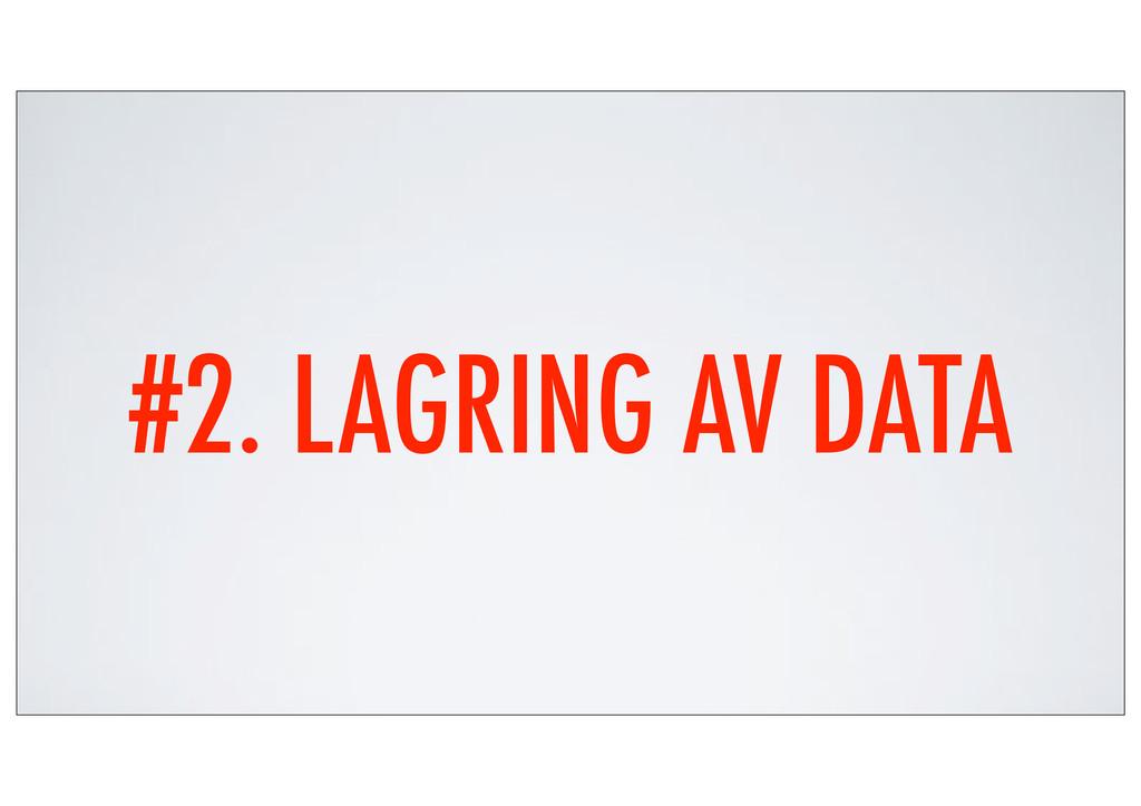 #2. LAGRING AV DATA