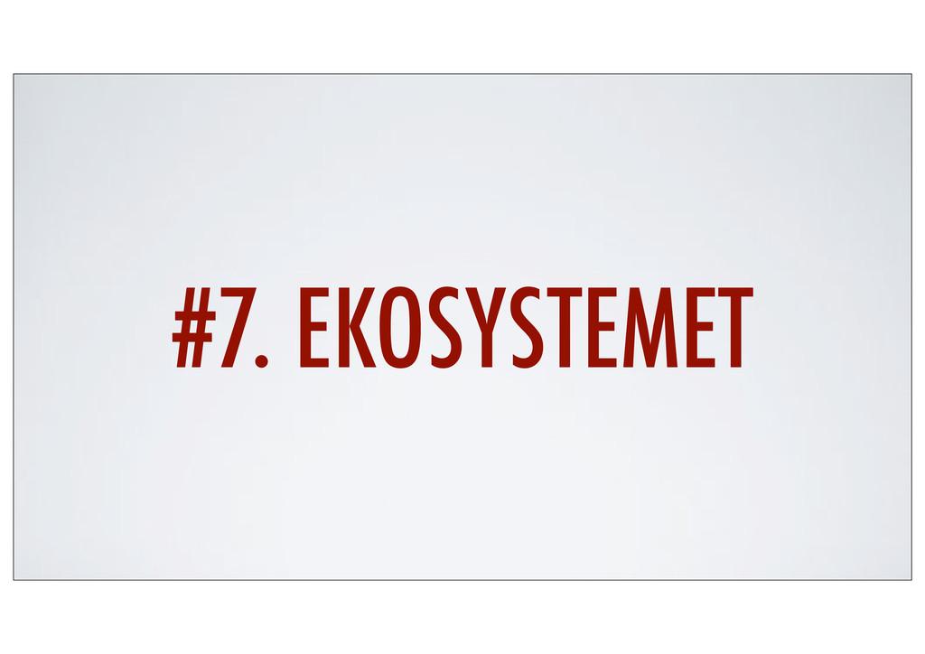 #7. EKOSYSTEMET