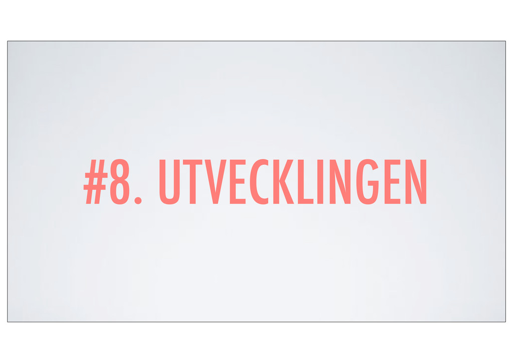 #8. UTVECKLINGEN