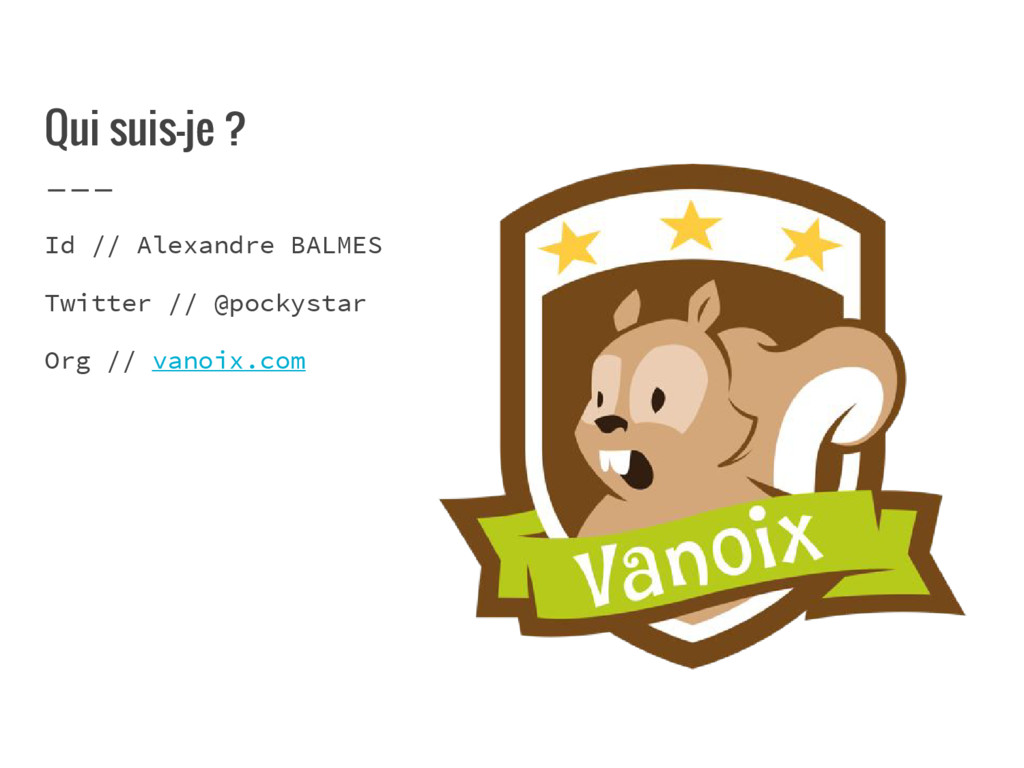 Qui suis-je ? Id // Alexandre BALMES Twitter //...