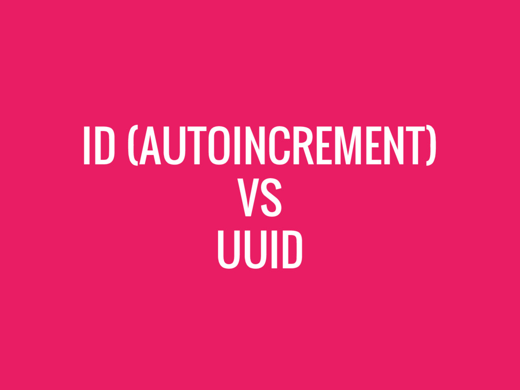 ID (AUTOINCREMENT) VS UUID