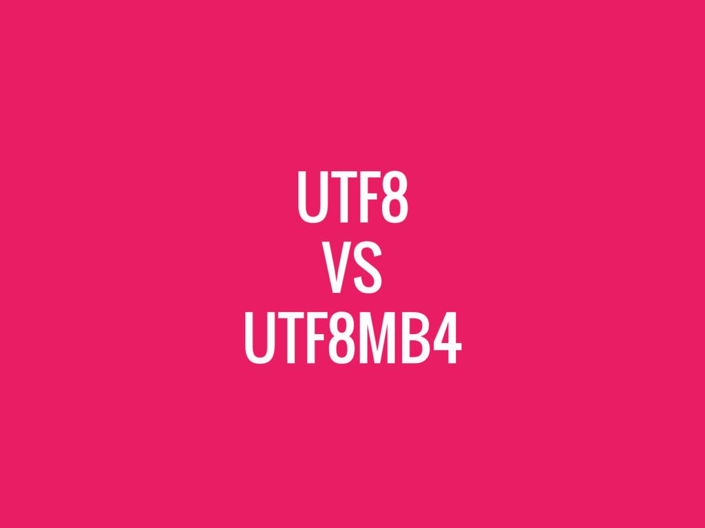 UTF8 VS UTF8MB4