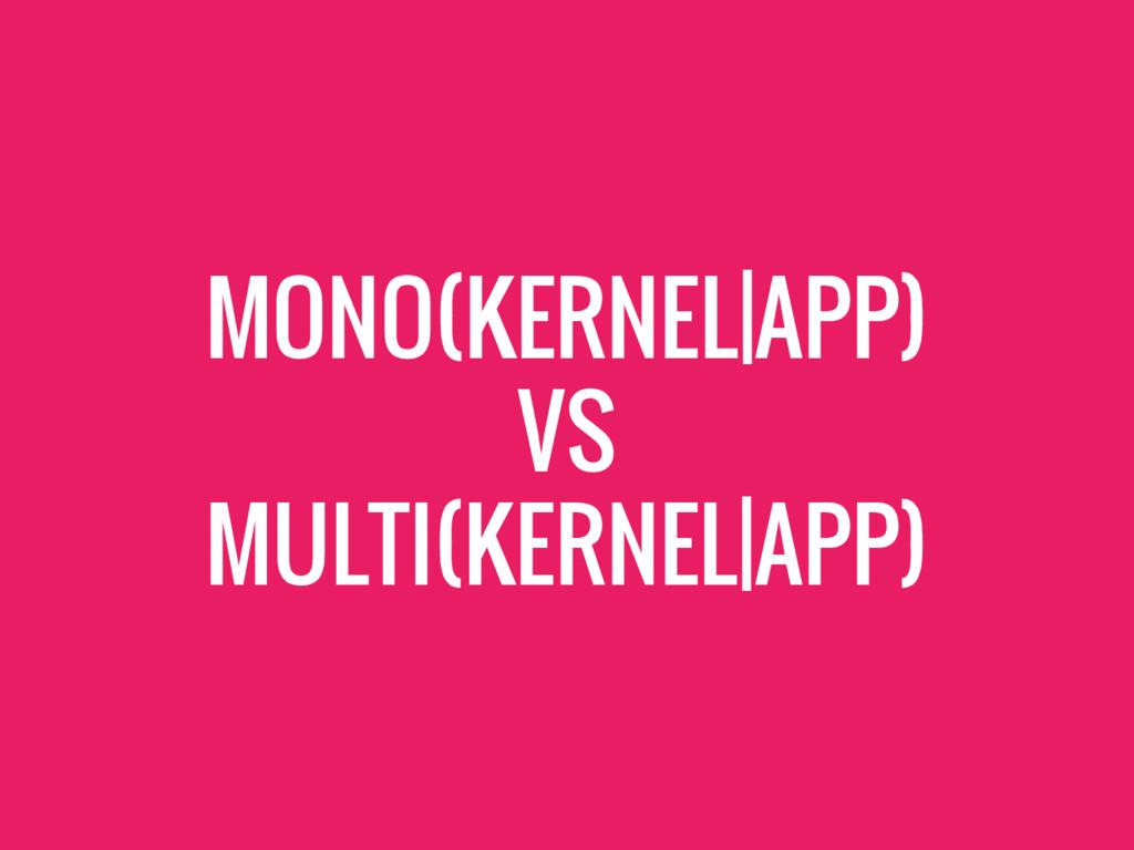 MONO(KERNEL|APP) VS MULTI(KERNEL|APP)